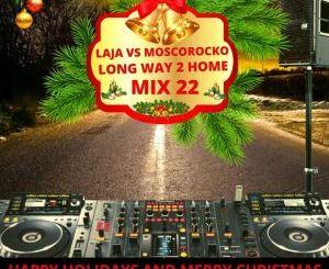 Laja, MoscoRocko, Long Way To Home Mix 22, mp3, download, datafilehost, fakaza, DJ Mix