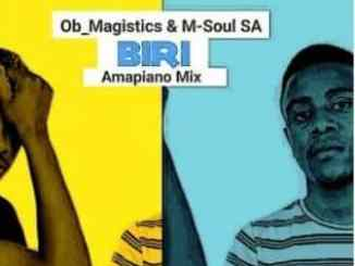 OB Magistics, M-Soul SA, Biri (Amapiano Mix), mp3, download, datafilehost, fakaza, DJ Mix