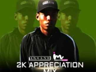Insane Malwela, 2K Appreciation Mix, download ,zip, zippyshare, fakaza, EP, datafilehost, album