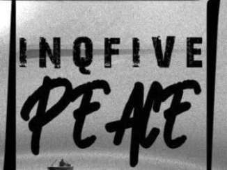 InQfive, Peace, download ,zip, zippyshare, fakaza, EP, datafilehost, album