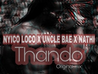 Nyico Loco, Uncle Bae, Nathi, Thando (Original Mix), mp3, download, datafilehost, fakaza, DJ Mix