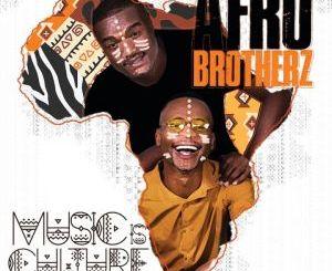 Afro Brotherz, Music Is Culture, download ,zip, zippyshare, fakaza, EP, datafilehost, album
