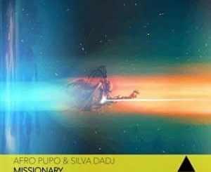 Afro Pupo, Silva DaDJ, Missionary (Original Mix), mp3, download, datafilehost, fakaza, DJ Mix