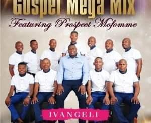 ALBUM: Gospel Mega Mix, Ivangeli, Prospect Mofomme, download ,zip, zippyshare, fakaza, EP, datafilehost, album