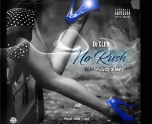 DJ Clen, No Rush, Pdot O, MPJ, mp3, download, datafilehost, toxicwap, fakaza
