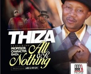 Thiza, All Or Nothing, Professor, Character, Emza, mp3, download, datafilehost, toxicwap, fakaza