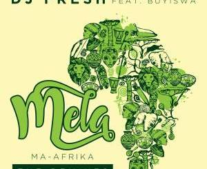 DJ Fresh, MELA (Ma-Africa), Buyiswa [Caiiro's Revised Dub], mp3, download, datafilehost, toxicwap, fakaza