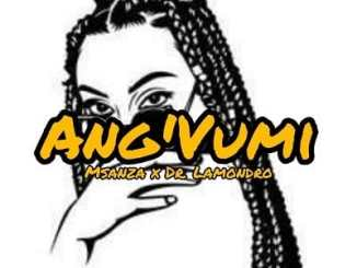 Msanza, Dr. Lamondro, Ang'Vumi (Main Mix), mp3, download, datafilehost, toxicwap, fakaza