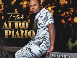 T-Love, Afro Piano, download ,zip, zippyshare, fakaza, EP, datafilehost, album