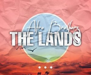 Afro Brotherz, The Lands, mp3, download, datafilehost, toxicwap, fakaza