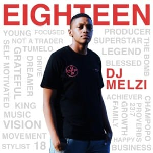 DJ Melzi, Eighteen!, download ,zip, zippyshare, fakaza, EP, datafilehost, album