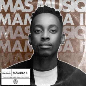 Mas Musiq – Joni Ft. Madumane, Daliwonga, Vyno Miller, Myztro & Kabza De Small