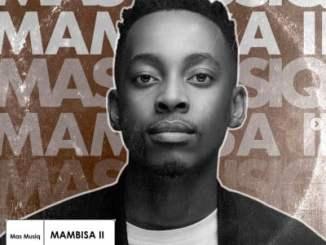Mas Musiq, Mambisa 2, download,zip, zippyshare, fakaza, EP, datafilehost, album, House Music, Amapiano, Amapiano 2020, Amapiano Mix, Amapiano Music