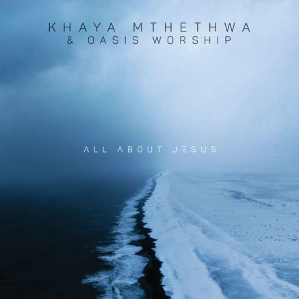 Khaya Mthethwa & Oasis Worship – All About Jesus