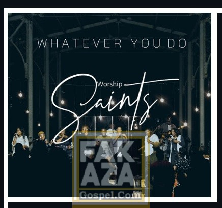 Whatever-You-Do [MP3 DOWNLOAD] Whatever You Do – Worship Saints