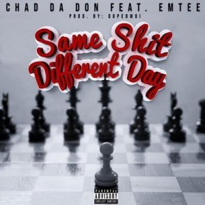 Download mp3: Chad Da Don Same Shit Different Day ft. Emtee fakaza 2018 2019 com music gqom amapiano afrohouse mp3 download