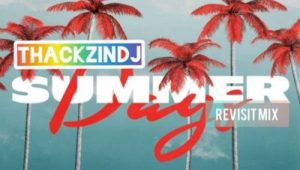 DOWNLOAD mp3: ThackzinDJ Summer Days Revisit Mix fakaza 2018 2019 gqom amapiano afrohouse music mp3 download