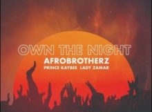 DOWNLOAD mp3: Afro Brotherz Own The Night ft. Prince Kaybee & Lady Zamar fakaza 2018 2019 gqom amapiano afrohouse music mp3 download
