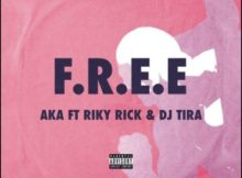 DOWNLOAD mp3: AKA F.R.E.E ft. DJ Tira & Riky Rick fakaza 2018 2019 gqom amapiano afrohouse music mp3 download