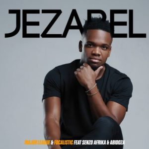 Download mp3: Major League & Focalistic Jezabel ft. Senzo Afrika & Abidoza fakaza 2018 2019 com music gqom amapiano afrohouse mp3 download