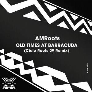 AM Roots – Old Times at Barracuda (Cielo Roots 09 Remix)-fakazahiphop