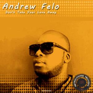 Andrew Felo – Don't Your Love Take Away (Afro Mix)-fakazahiphop