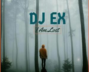 DJ Ex – I Am Lost [Mp3 Download]-fakazahiphop