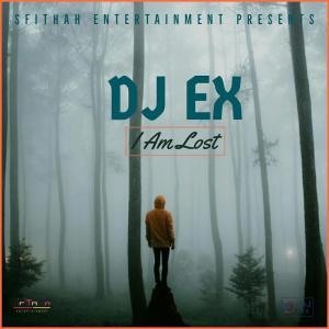 DJ Ex – I Am Lost [Mp3 Download]-fakazahiphop
