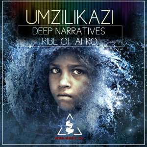 Deep Narratives x Tribe Of Afro – Umzilikazi (Original Mix) [Mp3]-fakazahiphop