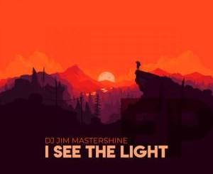 Dj Jim Mastershine – I See The Light EP-fakazahiphop
