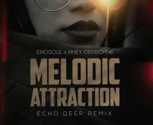 Enosoul & Rhey Orsbone – Melodic Attraction (Echo Deep Remix)-fakazahiphop