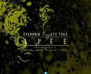 EyeRonik feat. Les Toka – Life (Incl. Remixes)-fakazahiphop