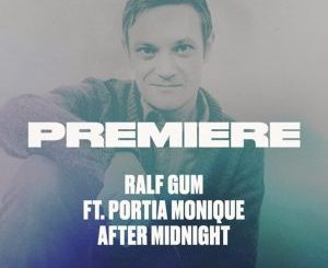 Ralf GUM ft. Portia Monique – After Midnight [Mp3 Download]-fakazahiphop