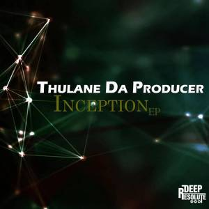 Thulane Da Producer – Inception EP-fakazahiphop