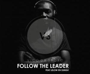 Vico Da Sporo – Follow the Leader (feat. Lelow en zungu)