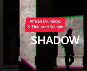African DrumBoyz & Thousands Sounds – Shadow
