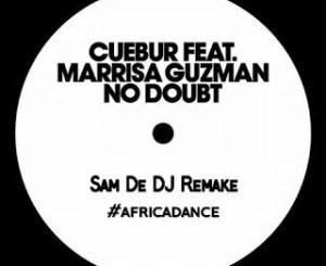 Cuebur – No Doubt (Sam De DJ Remake) Ft. Marrisa Guzman