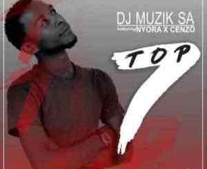 DJ Muzik SA – Top7 Ft. Cenzo & Nyora