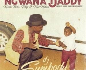 DJ Sumbody – Ngwana Daddy (feat. Kwesta, Thebe, Vettys & Vaal Nation)