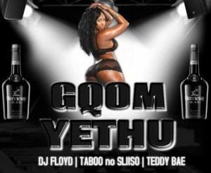 Dj Floyd Ft. Taboo no Sliiso & Teddy Bae – Gqom Yethu