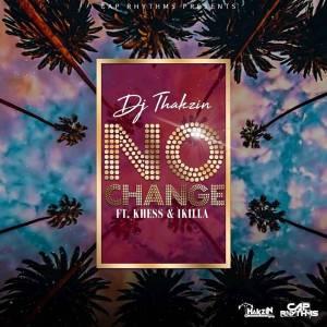 Dj Thakzin – No Change (Ft. Khess & IKilla)