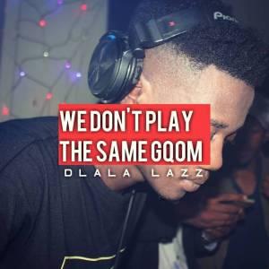 Dlala Lazz – We Don't Play The Same Gqom (DJ Mix)