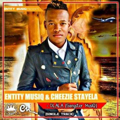 Entity MusiQ & Cheezie Stayela – Dlala (Gangster MusiQ)