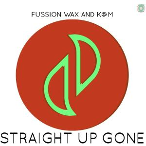 Fussion Wax & K@M – Straight Up Gone