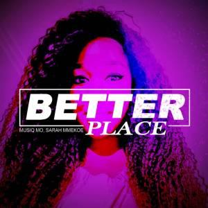 Musiq Mo & Sarah Mmekoe – Better Place (Original Mix)