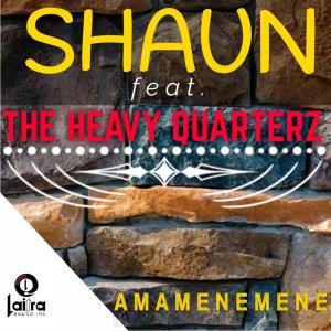 Shaun – Amamenemene (feat The Heavy Quarterz)