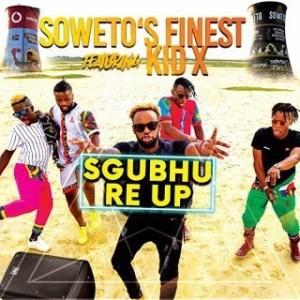 Soweto Finest – Sgubhu Re Up Ft. Kid X