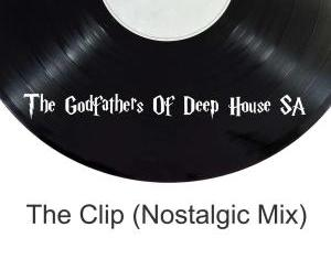 The Godfathers Of Deep House SA – The Clip (Nostalgic Mix)