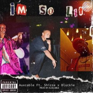 Aux Cable – I'm So Lit Ft. Shizze & Blxckie