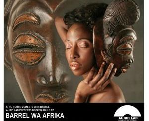 Barrel Wa Afrika – Broken Soul EP